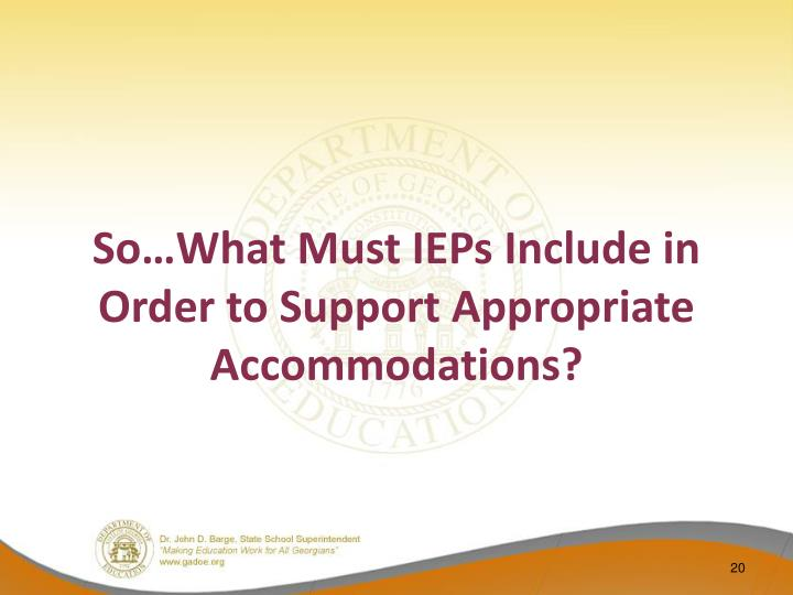 So…What Must IEPs Include in Order to Support Appropriate  Accommodations?