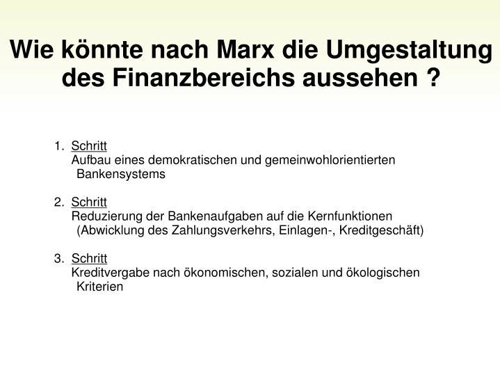 Wie knnte nach Marx die Umgestaltung des Finanzbereichs aussehen ?