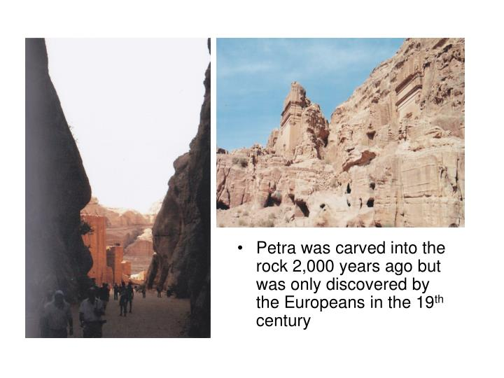 Petra was carved into the rock 2,000 years ago but was only discovered by the Europeans in the 19