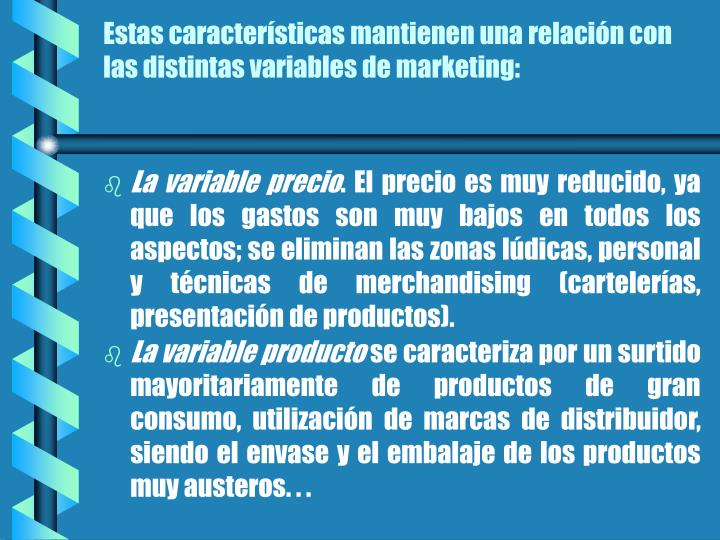 Estas características mantienen una relación con las distintas variables de marketing: