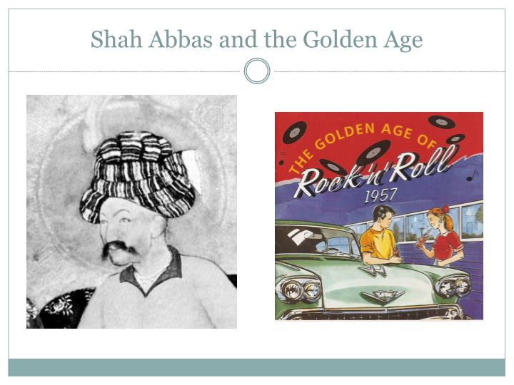 Shah Abbas and the Golden Age