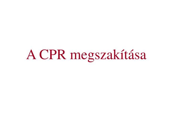 A CPR megszakítása