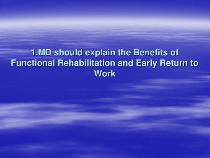 1.MD should explain the Benefits of Functional Rehabilitation and Early Return to Work