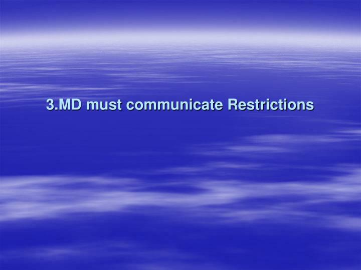 3.MD must communicate Restrictions