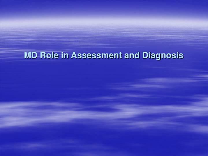 MD Role in Assessment and Diagnosis