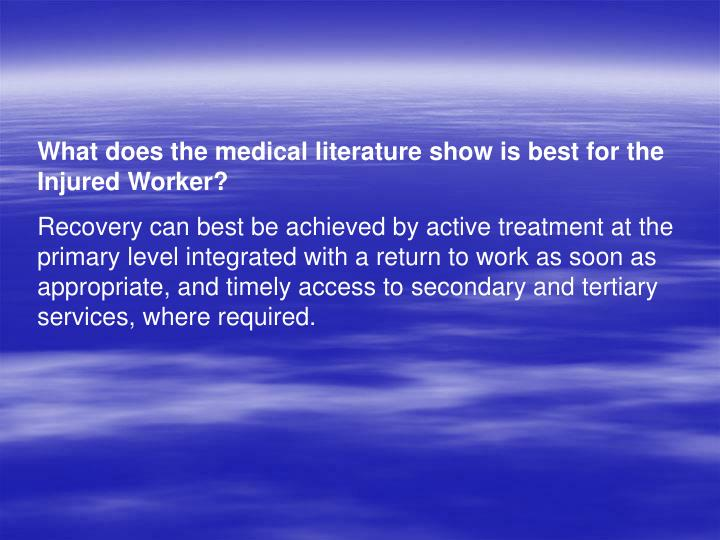 What does the medical literature show is best for the Injured Worker?