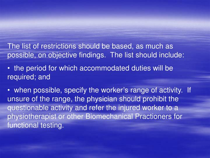 The list of restrictions should be based, as much as possible, on objective findings.  The list should include: