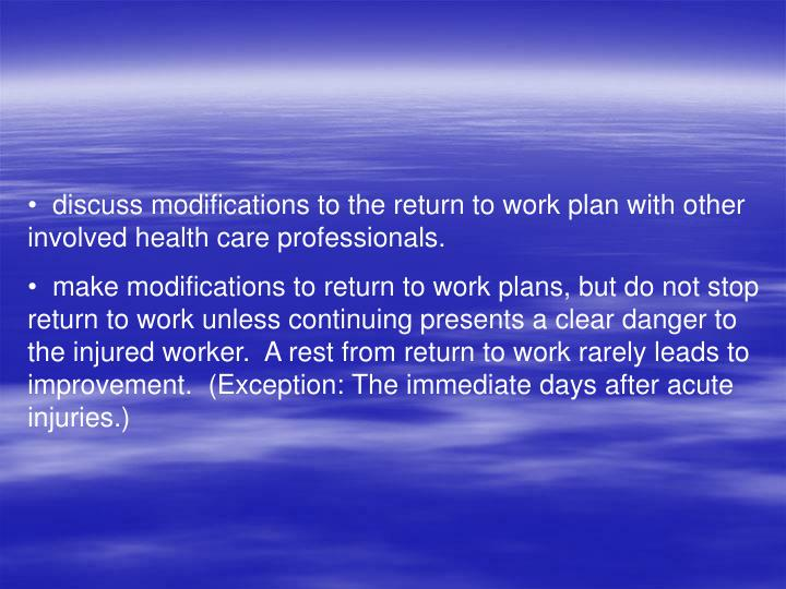 discuss modifications to the return to work plan with other involved health care professionals.