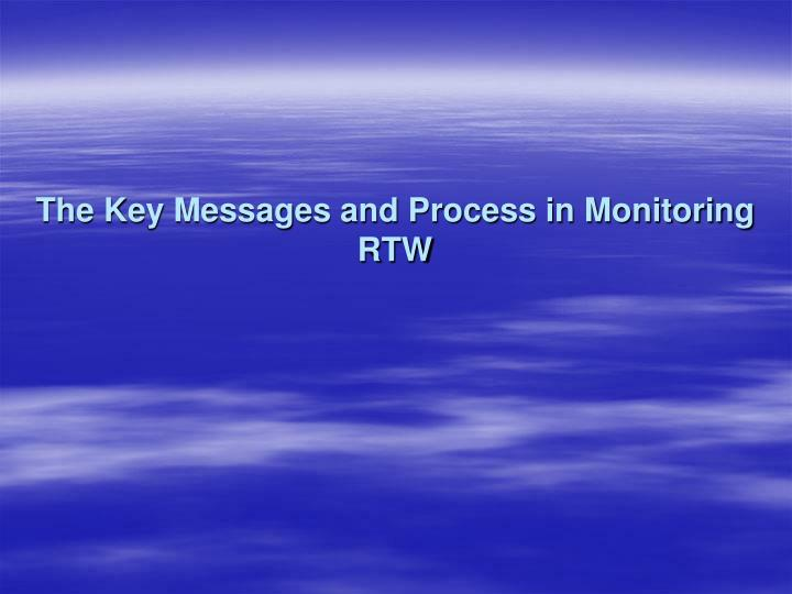The Key Messages and Process in Monitoring RTW