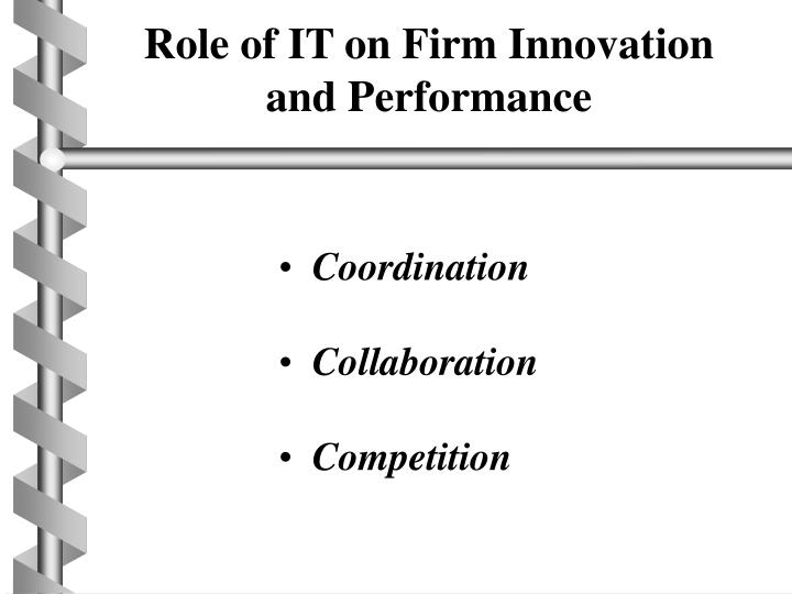 Role of IT on Firm Innovation and Performance