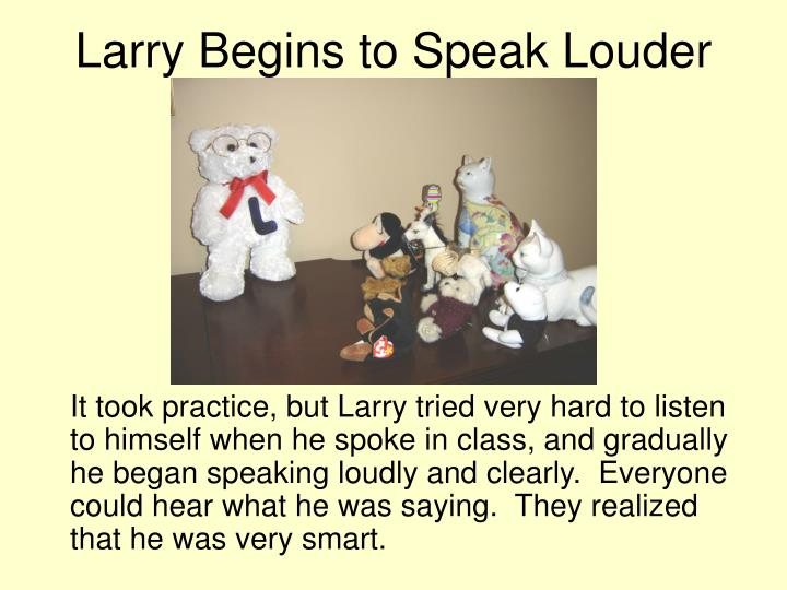 Larry Begins to Speak Louder