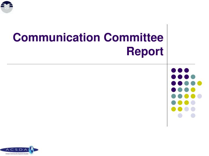 Communication Committee Report