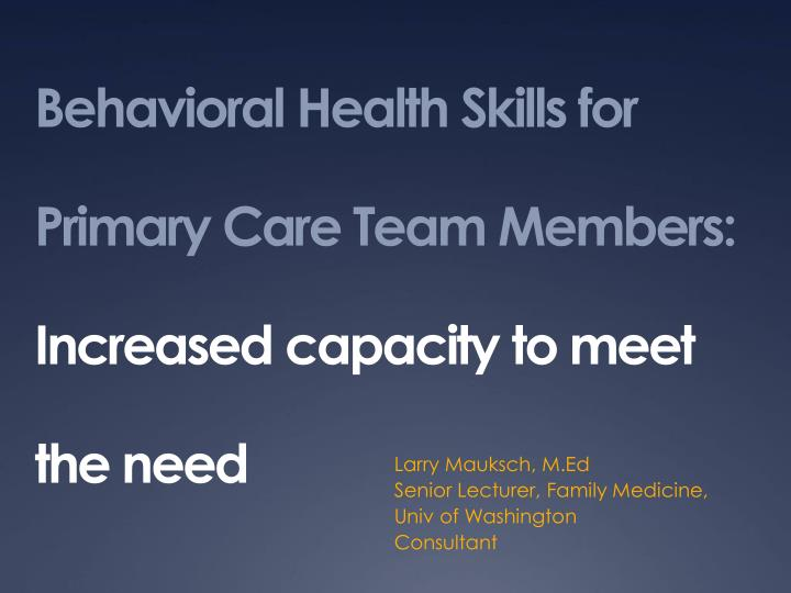 Behavioral health skills for primary care team members increased capacity to meet the need