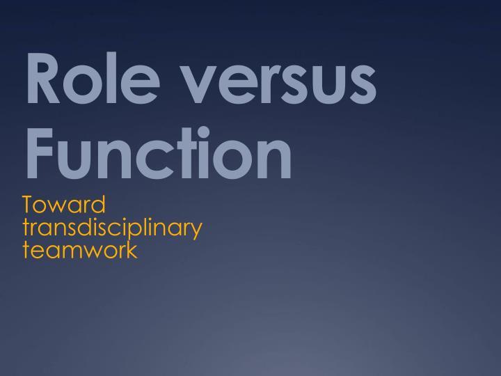 Role versus Function