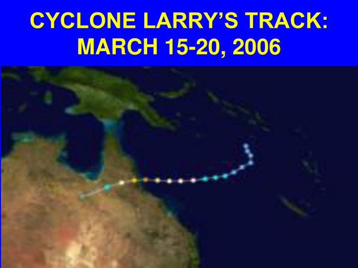 CYCLONE LARRY'S TRACK: MARCH 15-20, 2006