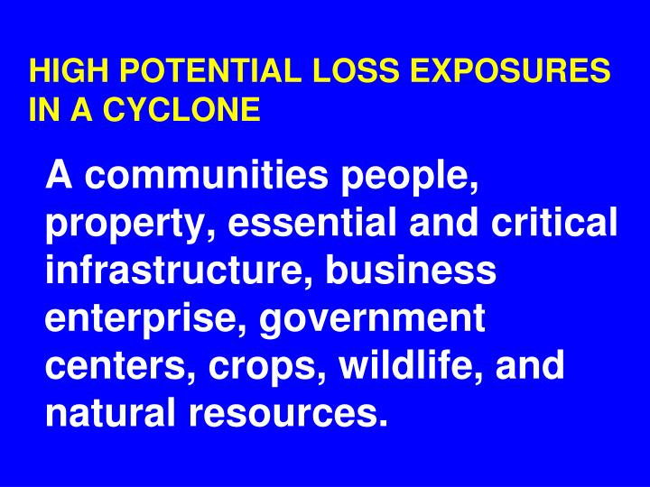 HIGH POTENTIAL LOSS EXPOSURES IN A CYCLONE
