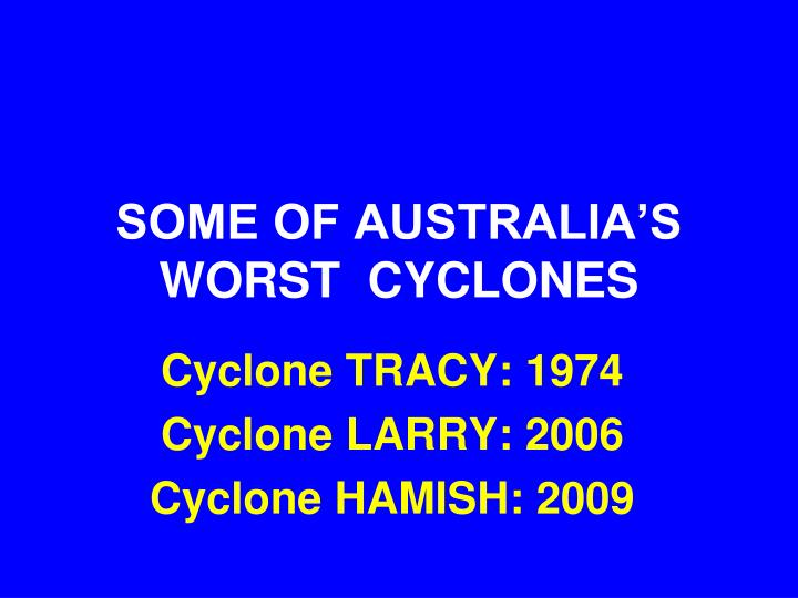 SOME OF AUSTRALIA'S WORST  CYCLONES