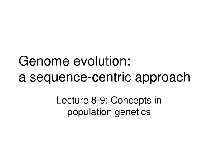 Genome evolution a sequence centric approach