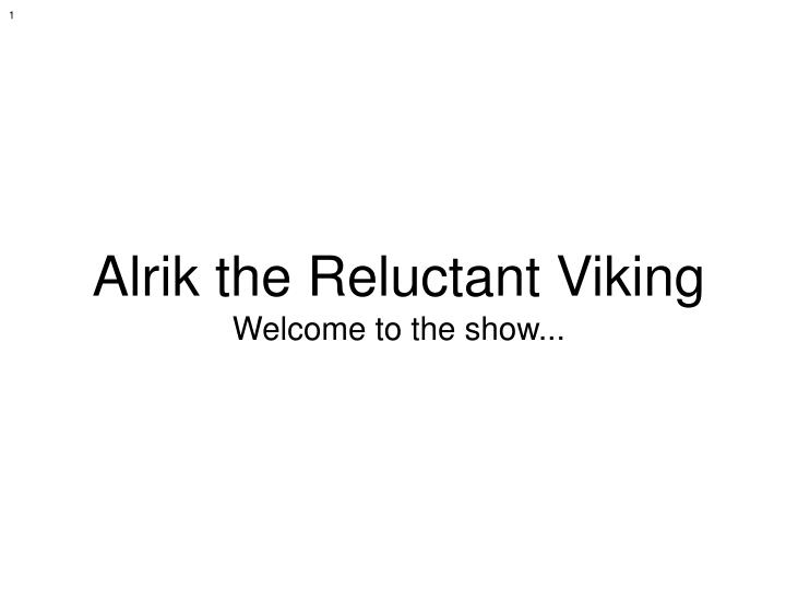 Alrik the reluctant viking welcome to the show