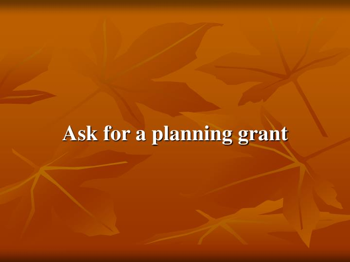 Ask for a planning grant