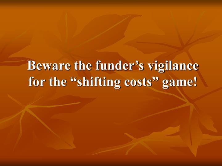 "Beware the funder's vigilance for the ""shifting costs"" game!"