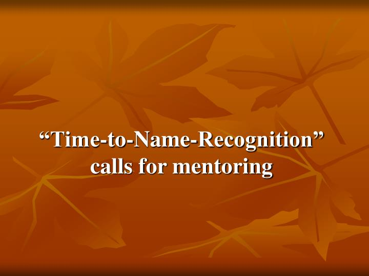 """Time-to-Name-Recognition"" calls for mentoring"