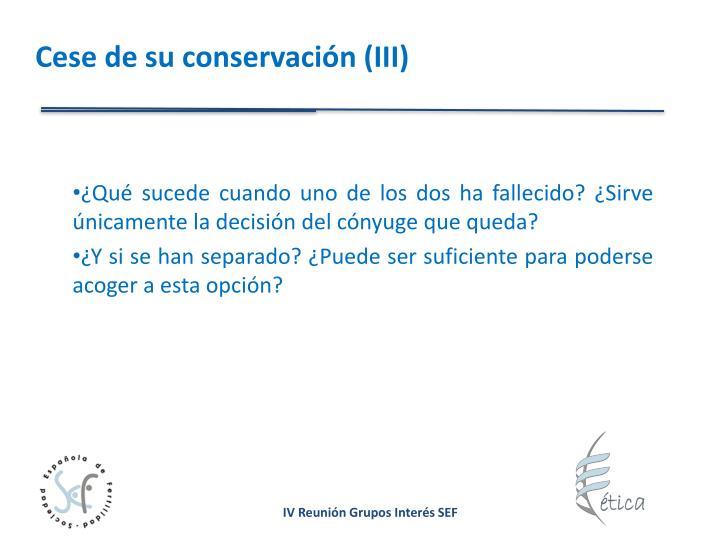 Cese de su conservación (III)