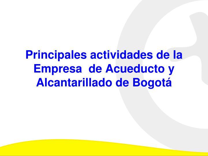 Principales actividades de la Empresa  de Acueducto y Alcantarillado de Bogotá