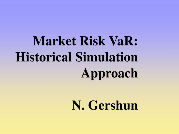 Market Risk VaR: Historical Simulation Approach