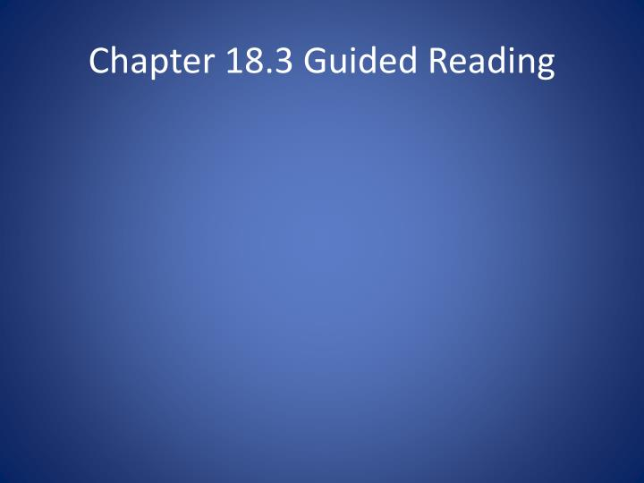 Chapter 18.3 Guided Reading