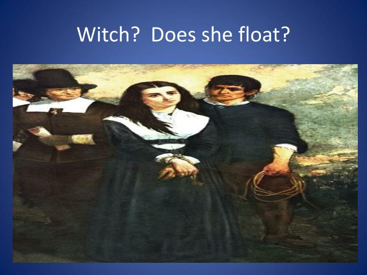 Witch?  Does she float?