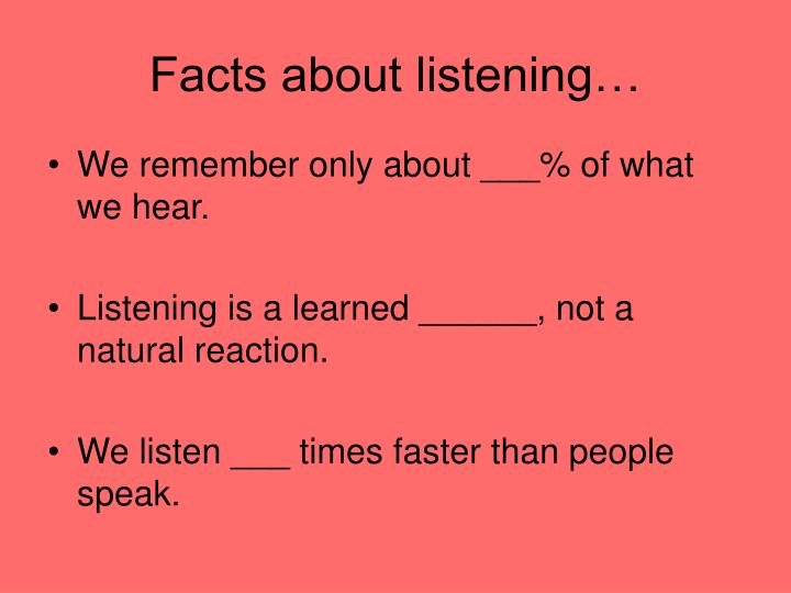 Facts about listening…