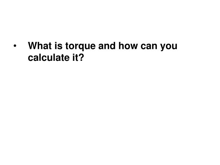 What is torque and how can you calculate it?
