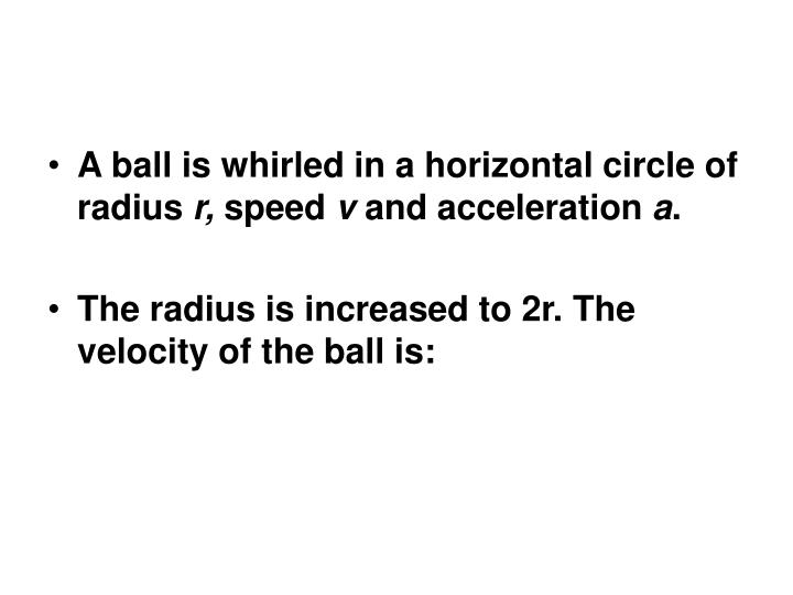 A ball is whirled in a horizontal circle of radius