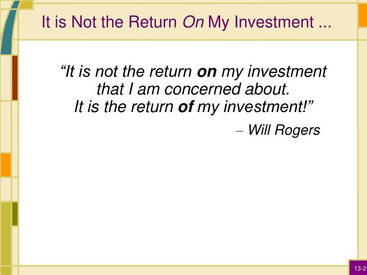 It is not the return on my investment