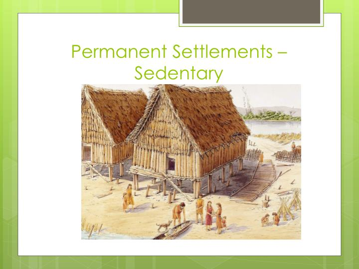 Permanent Settlements – Sedentary