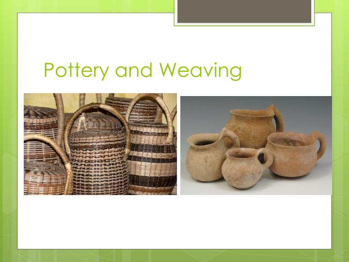 Pottery and Weaving