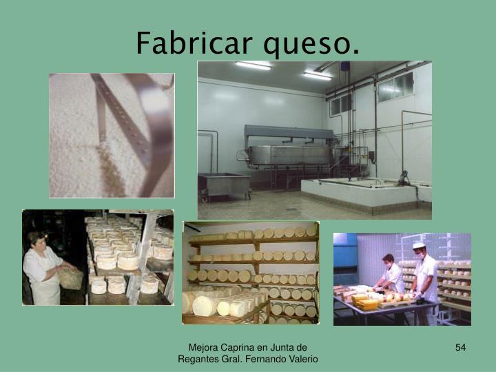 Fabricar queso.