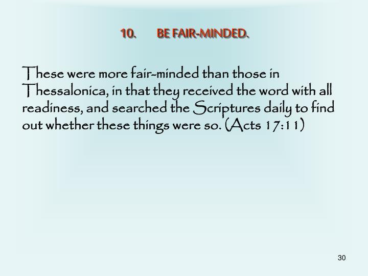 BE FAIR-MINDED.