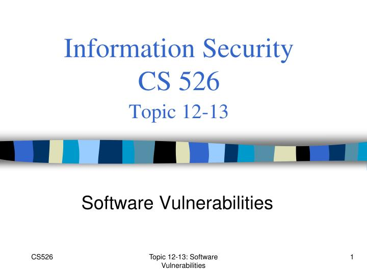Information security cs 526 topic 12 13