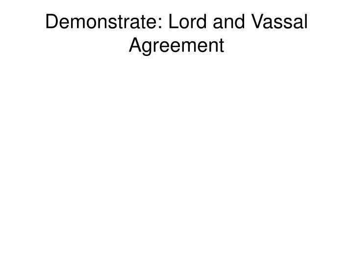 Demonstrate: Lord and Vassal Agreement