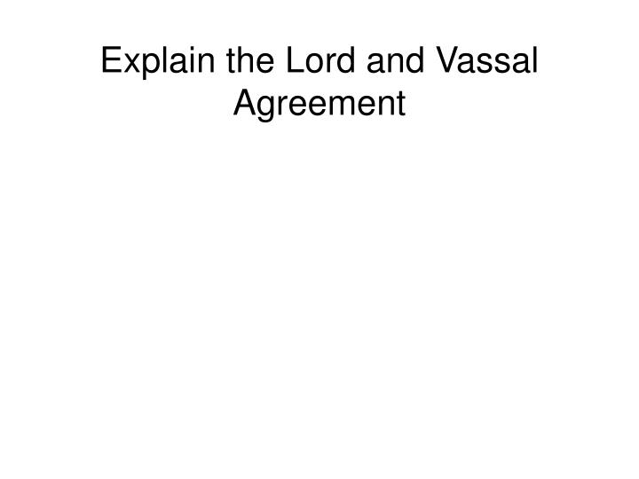 Explain the Lord and Vassal Agreement