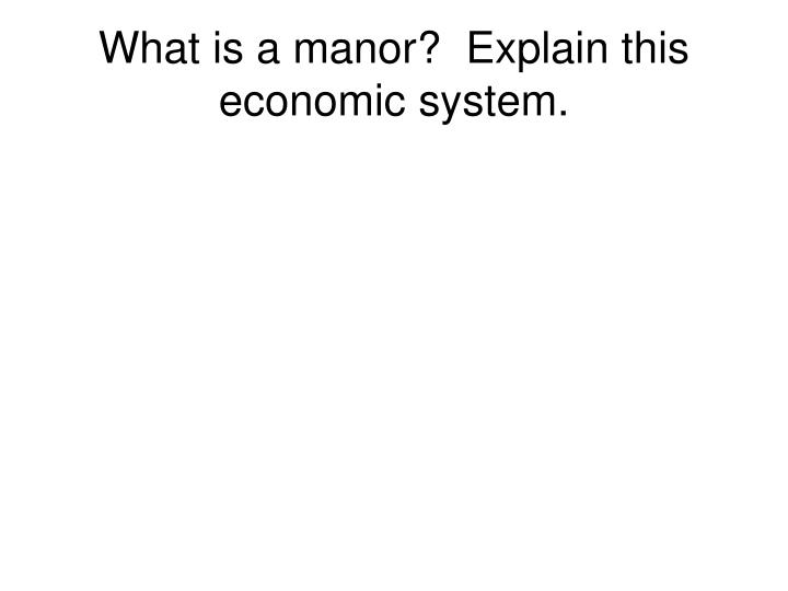 What is a manor?  Explain this economic system.