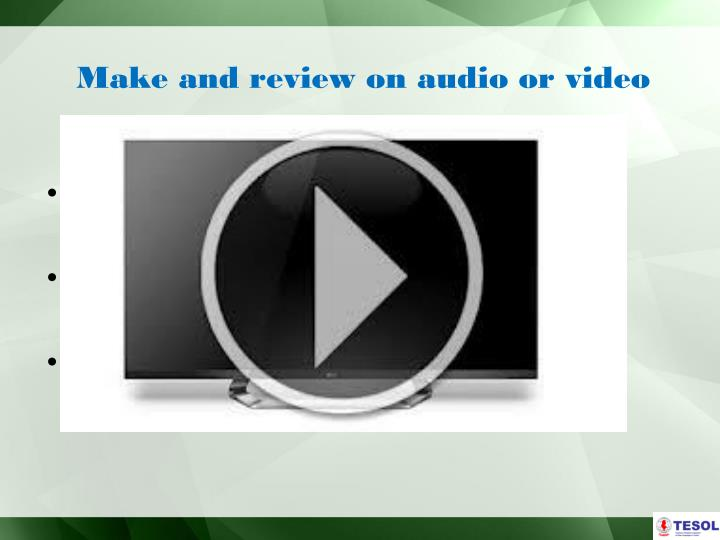 Make and review on audio or video