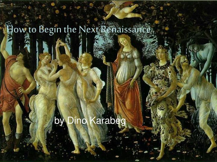 How to Begin the Next Renaissance