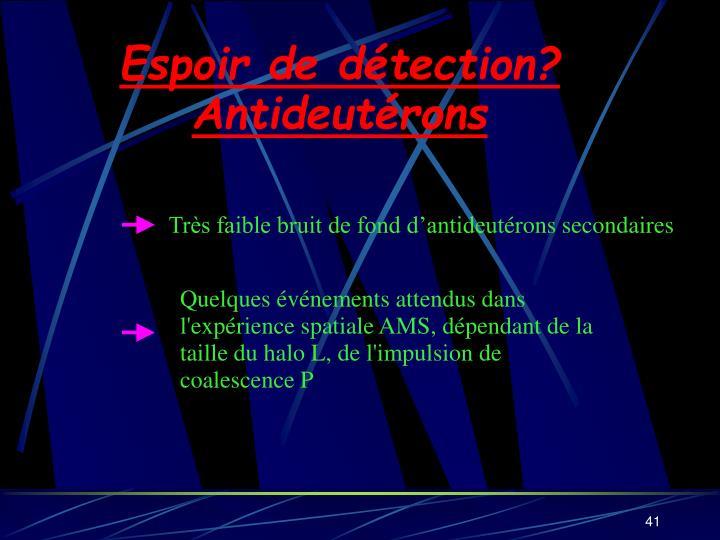 Espoir de détection? Antideutérons
