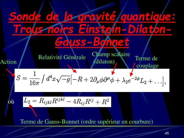 Sonde de la gravité quantique: