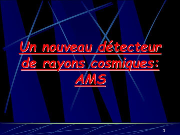 Un nouveau détecteur de rayons cosmiques: AMS