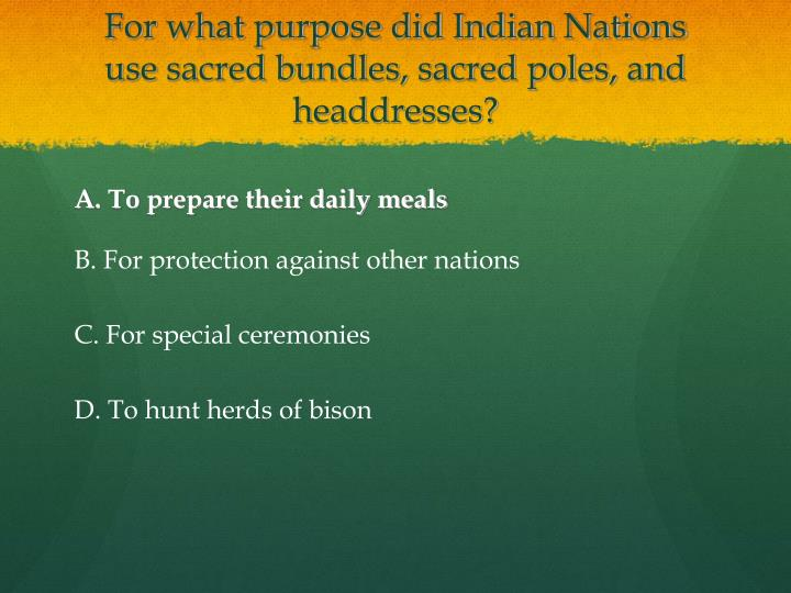 For what purpose did Indian Nations use sacred bundles, sacred poles, and headdresses?