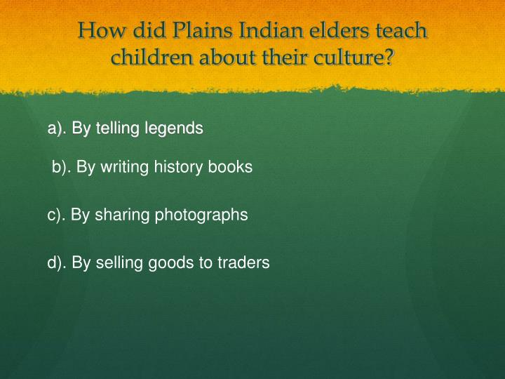 How did plains indian elders teach children about their culture